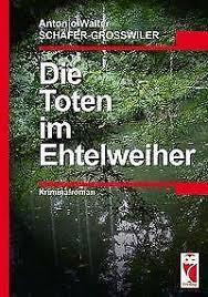 Die Toten im Etelweiher von Antonio Schäfer-Grosswiler (2015 ...