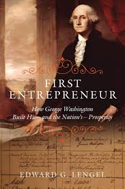 first entrepreneur how george washington built his and the  first entrepreneur how george washington built his and the nation s prosperity