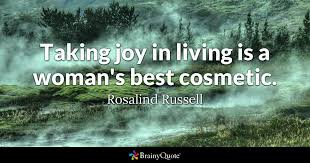 Quotes About Joy 15 Awesome Taking Joy In Living Is A Woman's Best Cosmetic Rosalind Russell