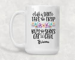 Life Is Short Take The Trip Buy The Shoes Eat The Cake Personalized