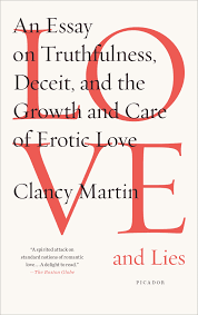 love and lies an essay on truthfulness deceit and the growth  love and lies an essay on truthfulness deceit and the growth and care of erotic love clancy martin 9781250081575 com books