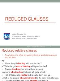 Reduced relative clauses refer to the shortening of a relative clause which modifies the subject of a sentence. Week 07 English 2 Reduced Clauses Verb Clause