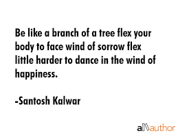 Flex Quotes Fascinating Be Like A Branch Of A Tree Flex Your Body To Quote