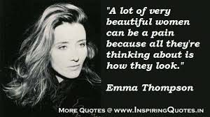 Famous Quotes About Beautiful Women Best of Emma Thompson Quotes Inspirational Emma Thompson Famous Thoughts