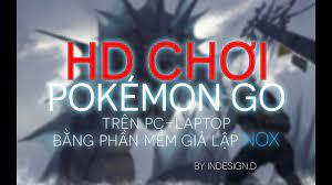 Hướng dẫn chơi Pokemon Go trên Laptop - PC