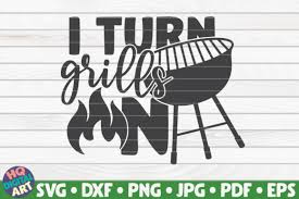 Other products you may like. I Turn Grills On Barbecue Quote Graphic By Mihaibadea95 Creative Fabrica