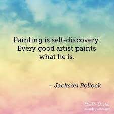 Self Discovery Quotes Simple Painting Is Selfdiscovery Every Good Artist Paints What He Is