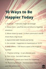 10 simple things you can do today that will make you happy 10 happy tactics