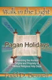 Todd D Bennett Walk In The Light Shema Yisrael Publications Pagan Holidays Examining The