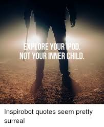 Explore Quotes Stunning EXPLORE YOUR POD NOT YOUR INNER CHILD Quotes Meme On Meme