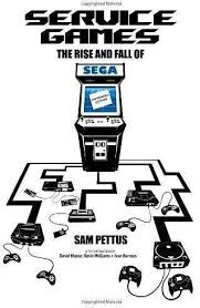 now service games the rise and fall of sega enhanced edition new edition more content images and corrected text and facts