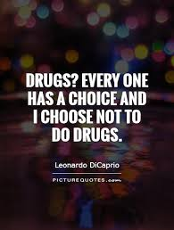 Quotes About Drugs Drugs Every one has a choice and I choose not to do drugs Picture 59