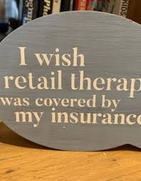 Therapy is covered by health insurance because employers want their workers to be well. I Wish Retail Therapy Quote Block Sign Cardsmart In Buffalo Ny Cardsmart Buffalo