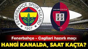 Fenerbahçe - Cagliari hazırlık maçı için geri sayım heyecanı! Fenerbahçe  Cagliari maçı hangi kanalda, saat kaçta?