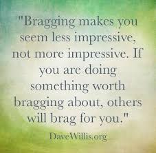 Love Love Love This I Dislike People Who Brag To Impress Others Or Simple I Brag Different Quotes