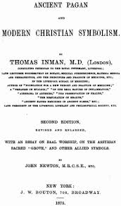 ancient pagan and modern christian symbolism by thomas inman m d the woodcuts in the present volume originally appeared in a large work in two thick volumes entitled ancient faiths embodied in ancient s
