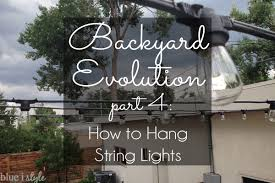 How To Hang String Lights In Backyard Without Trees Magnificent How To Hang Patio String Lights Blue I Style Creating An
