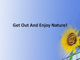 get out and enjoy nature ppt get out and enjoy nature powerpoint presentation id 5493676