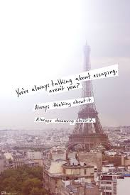 Escape Quotes Best Dreaming About Escaping Quotes City Paris Life Take Me There
