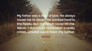 Johnny Cash Quote My Father Was A Man Of Love He Always Loved Me