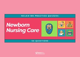 Nursing Care Plan For A Baby With Birth Asphyxia Newborn Nursing Care Nclex Rn Practice Quiz 50 Questions