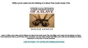 william lynch letter willie lynch letter and the making of a slave free audio books trial