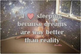 Dreams Are Better Than Reality Quotes Best Of Quotes Images Dreams Are Better Than Reality HD Wallpaper And