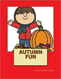 Autumn Fun: Brady, Charlene Hendrix-: 9781517628697: Amazon.com: Books