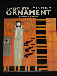 Twentieth Century Design Jonathan Woodham Twentieth Century Ornament Amazon Co Uk Jonathan M
