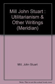 utilitarianism on liberty essay on bentham  9780452005983 utilitarianism on liberty essay on bentham together selected writings of
