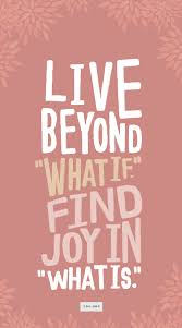 "Joy Quotes Custom How I Learned To Let Go Of €�what If"" And Find Joy In €�what Is"" LDS"
