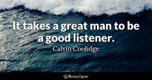 Good Man Quotes Classy It Takes A Great Man To Be A Good Listener Calvin Coolidge