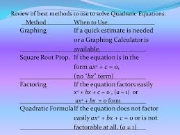 review of best methods to use to solve quadratic equations method when to use