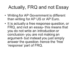 ap essay tips actually frq and not essay writing for ap  actually frq and not essay writing for ap government is different than writing for ap