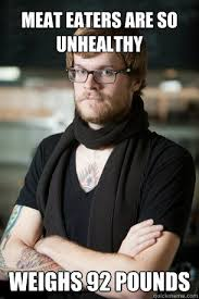 Meat eaters are so unhealthy Weighs 92 pounds - Hipster Barista ... via Relatably.com