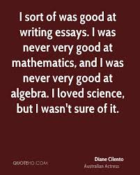 diane cilento science quotes quotehd i sort of was good at writing essays i was never very good at mathematics
