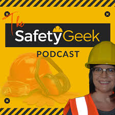 The Safety Geek Podcast: Geeking Out About Workplace Safety