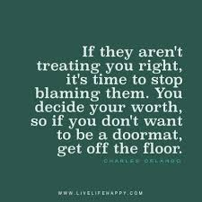 Stop Being Hard On Yourself Quotes Best of If They Aren't Treating You Right It's Time To Stop Blaming Them