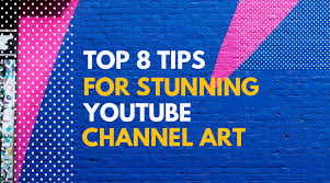 Top 8 Tips For Making Stunning Youtube Channel Art