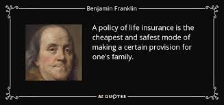 Life Insurance Quotes Adorable Benjamin Franklin Quote A Policy Of Life Insurance Is The Cheapest