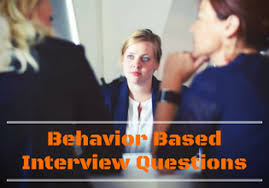 Behavioural Based Interviewing Techniques To Answer Behavioral Based Interview Questions