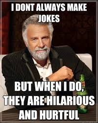 I dont always make jokes But when I do, they are hilarious and ... via Relatably.com