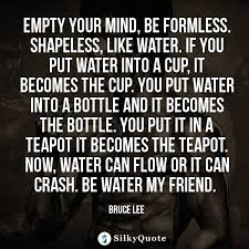 Bruce Lee Water Quote Best Bruce Lee Quotes Empty Your Mind Be Formless Shapeless Like