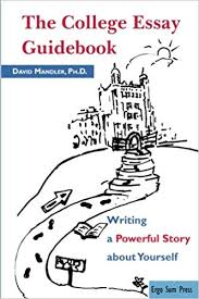 How To Write College Essays The College Essay Guidebook Writing A Powerful Story About