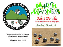 March Madness Flyer March Madness Flyer Valley Of The Moon Petanque Club
