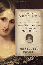 romantic outlaws the extraordinary lives of mary wollstonecraft mary sey