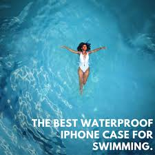 Summer Fun: The Best <b>Waterproof</b> iPhone <b>Case for Swimming</b> ...