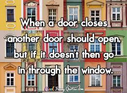 Door Quotes Beauteous When A Door Closes Another Door Should Open But If It Doesn't Then