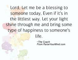 Quote For Today About Happiness Lord Let me be a blessing to someone today Even if it's in the 34