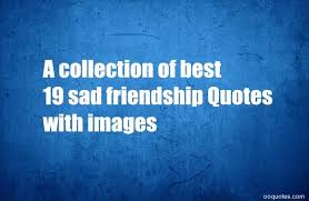 Sad Quotes That Make You Cry About Friendship Beauteous A Collection Of Best 48 Sad Friendship Quotes With Images Quotes